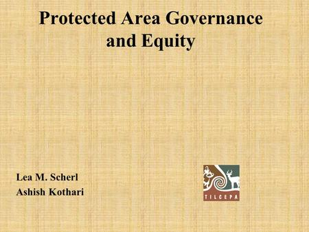 Protected Area Governance and Equity Lea M. Scherl Ashish Kothari.