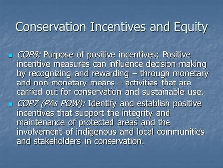 Conservation Incentives and Equity COP8: Purpose of positive incentives: Positive incentive measures can influence decision-making by recognizing and rewarding.