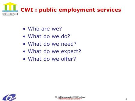 All rights reserved © VUB STARLab Confidential Document > Challenges CWI Public Employment Services Drs. Theo Mensen.