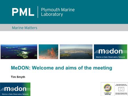 MeDON: Welcome and aims of the meeting Tim Smyth.