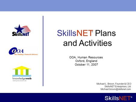 1 Company Confidential SkillsNET Plans and Activities ® Michael L. Brown, Founder & CEO SkillsNET Enterprises, Ltd. OOA, Human.