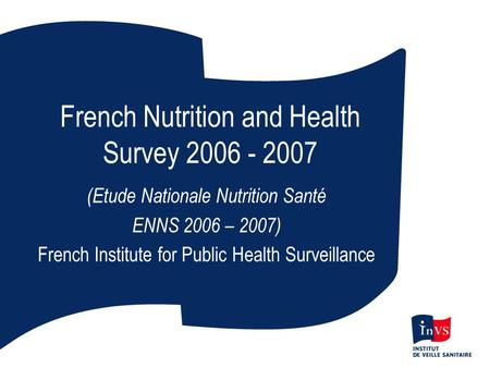 French Nutrition and Health Survey 2006 - 2007 (Etude Nationale Nutrition Santé ENNS 2006 – 2007) French Institute for Public Health Surveillance.