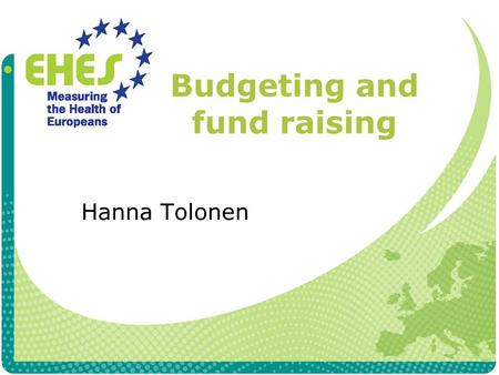 Budgeting and fund raising Hanna Tolonen. Purpose of the survey budget Gives an estimate of the amount of money needed Can be used in discussions with.
