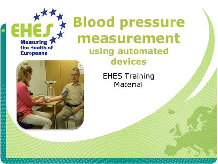 Blood pressure measurement using automated devices EHES Training Material.