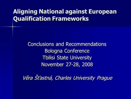 Aligning National against European Qualification Frameworks Conclusions and Recommendations Bologna Conference Tbilisi State University November 27-28,