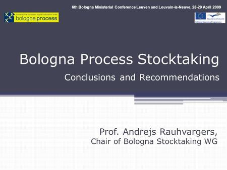 Bologna Process Stocktaking Conclusions and Recommendations Prof. Andrejs Rauhvargers, Chair of Bologna Stocktaking WG 6th Bologna Ministerial Conference.