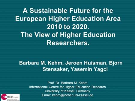 A Sustainable Future for the European Higher Education Area 2010 to 2020. The View of Higher Education Researchers. Barbara M. Kehm, Jeroen Huisman, Bjorn.