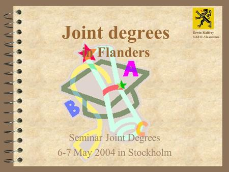 Joint degrees in Flanders Seminar Joint Degrees 6-7 May 2004 in Stockholm Erwin Malfroy NARIC-Vlaanderen.