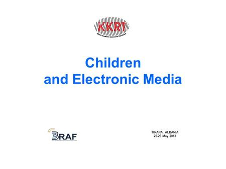 Children and Electronic Media TIRANA, ALBANIA 25-26 May 2012.
