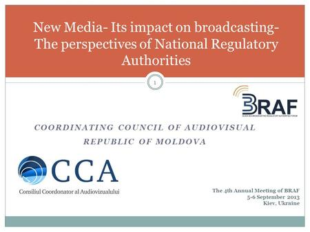 COORDINATING COUNCIL OF AUDIOVISUAL REPUBLIC OF MOLDOVA New Media- Its impact on broadcasting- The perspectives of National Regulatory Authorities The.