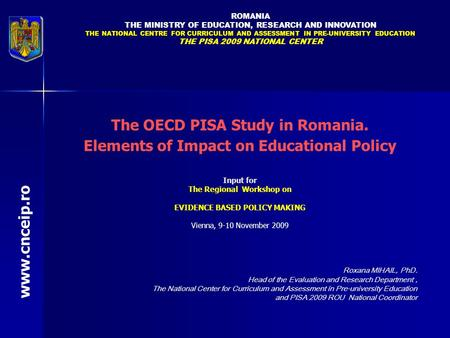 ROMANIA THE MINISTRY OF EDUCATION, RESEARCH AND INNOVATION THE NATIONAL CENTRE FOR CURRICULUM AND ASSESSMENT IN PRE-UNIVERSITY EDUCATION THE PISA 2009.