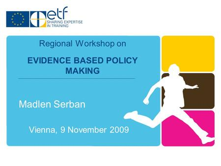 Madlen Serban Vienna, 9 November 2009 Regional Workshop on EVIDENCE BASED POLICY MAKING.