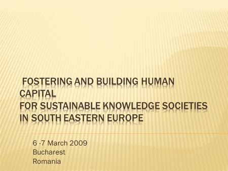 6 -7 March 2009 Bucharest Romania. The new Task Force of the RCC on Fostering and Building Human Capital was put in charge to promote coherency and coordination.