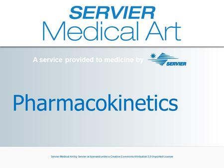A service provided to medicine by Servier Medical Art by Servier is licensed under a Creative Commons Attribution 3.0 Unported License Pharmacokinetics.