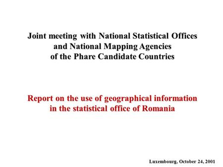 Joint meeting with National Statistical Offices and National Mapping Agencies of the Phare Candidate Countries Report on the use of geographical information.