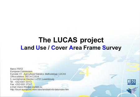 The LUCAS project Land Use / Cover Area Frame Survey Marco FRITZ European Commission Eurostat, E1 - Agricultural Statistics. Methodology: LUCAS Office.