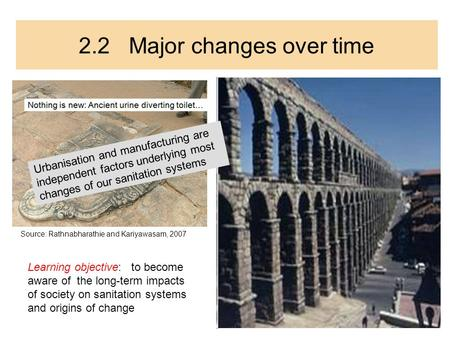 2.2 Major changes over time Learning objective: to become aware of the long-term impacts of society on sanitation systems and origins of change Urbanisation.
