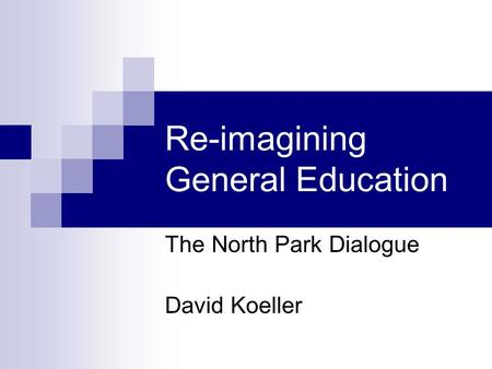 Re-imagining General Education The North Park Dialogue David Koeller.