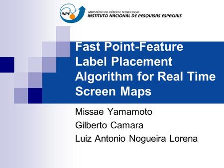 Fast Point-Feature Label Placement Algorithm for Real Time Screen Maps Missae Yamamoto Gilberto Camara Luiz Antonio Nogueira Lorena.