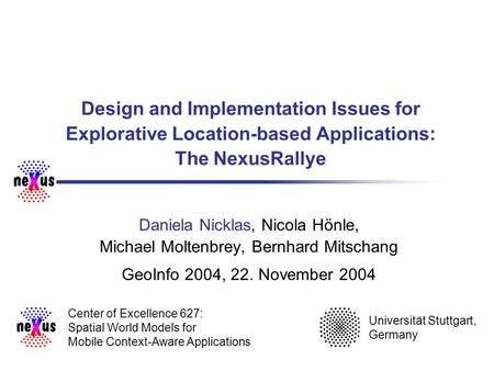 Design and Implementation Issues for Explorative Location-based Applications: The NexusRallye Daniela Nicklas, Nicola Hönle, Michael Moltenbrey, Bernhard.
