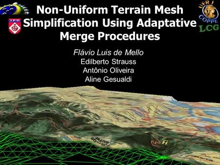 Non-Uniform Terrain Mesh Simplification Using Adaptative Merge Procedures Flávio Luis de Mello Edilberto Strauss Antônio Oliveira Aline Gesualdi.