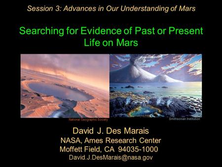 Session 3: Advances in Our Understanding of Mars Searching for Evidence of Past or Present Life on Mars David J. Des Marais NASA, Ames Research Center.