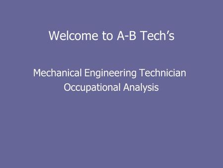 Welcome to A-B Techs Mechanical Engineering Technician Occupational Analysis.