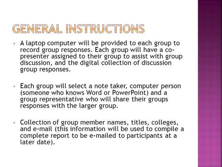 A laptop computer will be provided to each group to record group responses. Each group will have a co- presenter assigned to their group to assist with.
