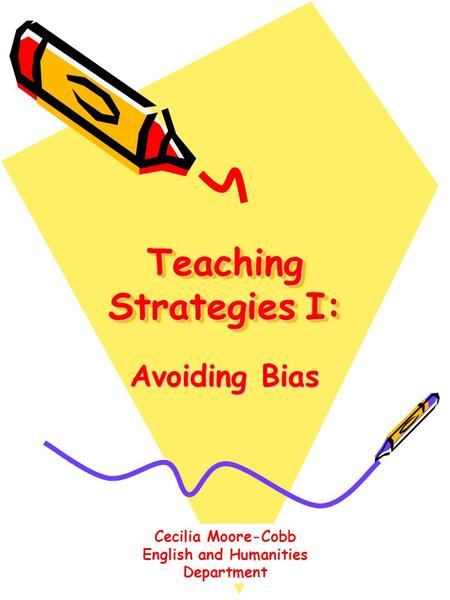 Teaching Strategies I: Avoiding Bias Cecilia Moore-Cobb English and Humanities Department.