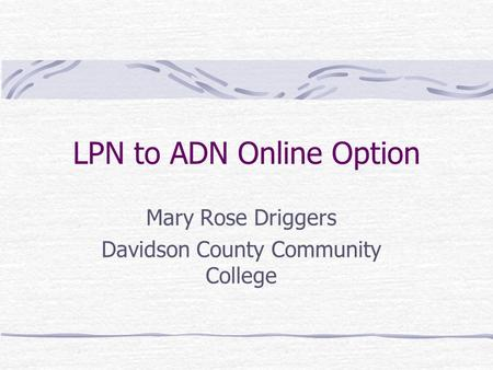 LPN to ADN Online Option Mary Rose Driggers Davidson County Community College.