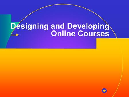 Designing and Developing Online Courses. Course Life Cycle Design Develop Implement Evaluate Revise.