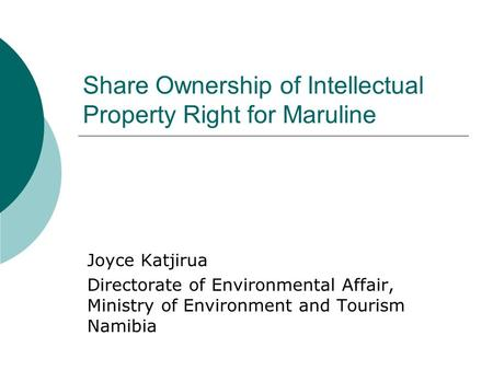 Share Ownership of Intellectual Property Right for Maruline Joyce Katjirua Directorate of Environmental Affair, Ministry of Environment and Tourism Namibia.
