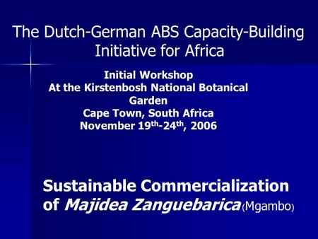 The Dutch-German ABS Capacity-Building Initiative for Africa Initial Workshop At the Kirstenbosh National Botanical Garden Cape Town, South Africa November.