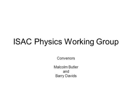 ISAC Physics Working Group Convenors Malcolm Butler and Barry Davids.