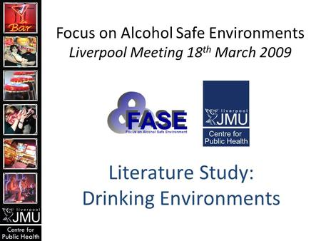 Literature Study: Drinking Environments Focus on Alcohol Safe Environments Liverpool Meeting 18 th March 2009.