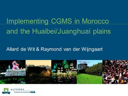 Implementing CGMS in Morocco and the Huaibei/Juanghuai plains Allard de Wit & Raymond van der Wijngaart.