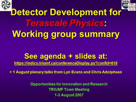 Detector Development for Terascale Physics: Working group summary See agenda + slides at: https://indico.triumf.ca/conferenceDisplay.py?confId=618 + 1.