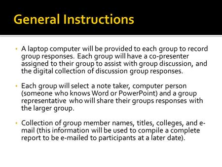 A laptop computer will be provided to each group to record group responses. Each group will have a co-presenter assigned to their group to assist with.