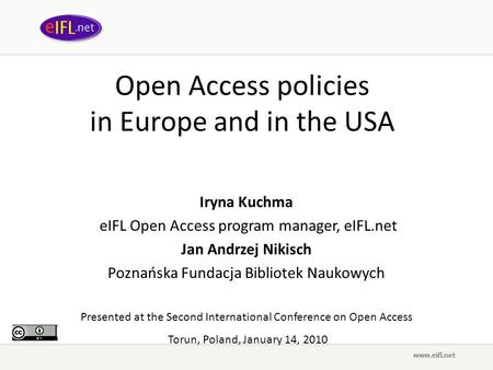 Open Access policies in Europe and in the USA Iryna Kuchma eIFL Open Access program manager, eIFL.net Jan Andrzej Nikisch Poznańska Fundacja Bibliotek.