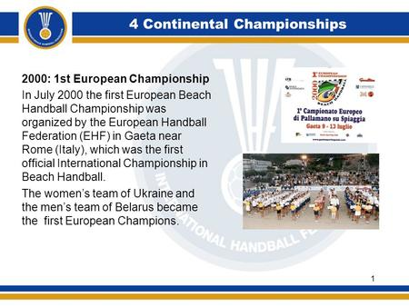 4 Continental Championships 2000: 1st European Championship In July 2000 the first European Beach Handball Championship was organized by the European Handball.