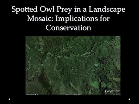 Spotted Owl Prey in a Landscape Mosaic: Implications for Conservation.
