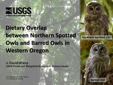 Dietary Overlap between Northern Spotted Owls and Barred Owls in Western Oregon J. David Wiens USGS Forest and Rangeland Ecosystem Science Center U.S.