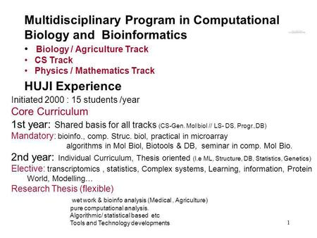 1 Multidisciplinary Program in Computational Biology and Bioinformatics Biology / Agriculture Track CS Track Physics / Mathematics Track Initiated 2000.
