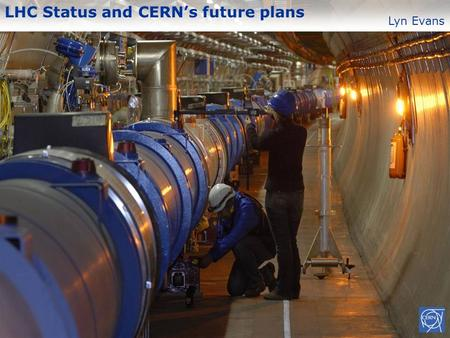 LHC Status and CERNs future plans Lyn Evans. L. Evans – EDMS document no. 859415 2 Machine layout.