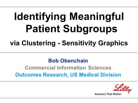 Identifying Meaningful Patient Subgroups via Clustering - Sensitivity Graphics Bob Obenchain Commercial Information Sciences Outcomes Research, US Medical.