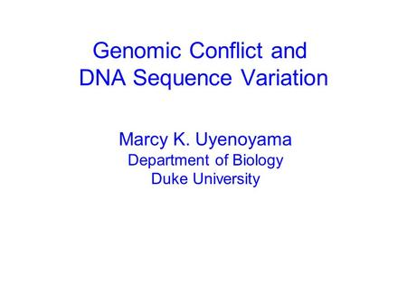 Marcy K. Uyenoyama Department of Biology Duke University Genomic Conflict and DNA Sequence Variation.