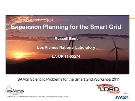 Operated by Los Alamos National Security, LLC for the U.S. Department of Energys NNSA Slide 1 Expansion Planning for the Smart Grid Russell Bent Los Alamos.