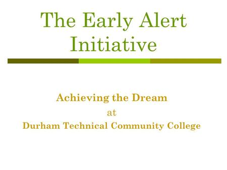 The Early Alert Initiative Achieving the Dream at Durham Technical Community College.