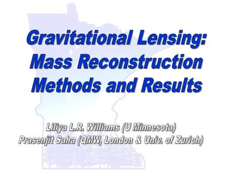Outline Brief, non-technical introduction to strong (multiple image) lensing Bayesian approach to the reconstruction of lens mass distribution Overview.