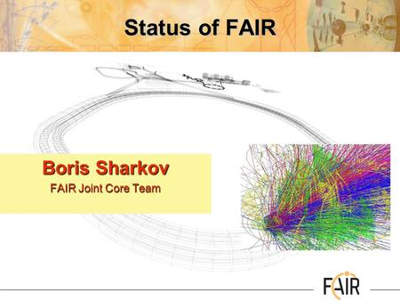Status of FAIR Boris Sharkov FAIR Joint Core Team.